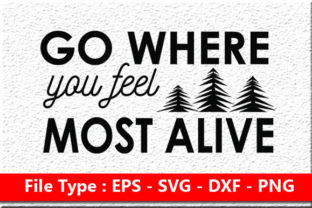 Go Where You Feel Most Alive Graphic Print Templates By rumanulislam2014