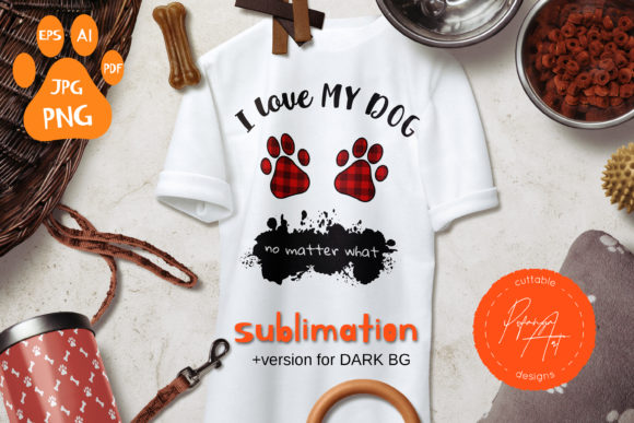 I Love My Dog No Matter What Quote PNG Graphic