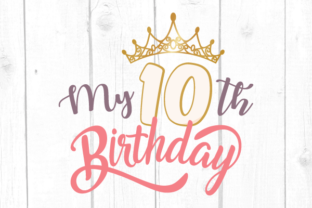 My Tenth Birthday Svg Graphic Crafts By kaoticsvgdesigns