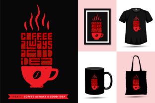 Tshirt Coffee Always a Good Idea Quote Graphic Print Templates By visitindonesia