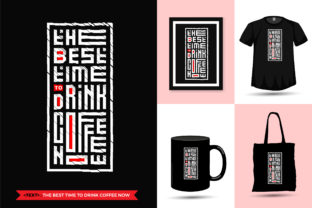 Tshirt the Best Time to Drink Coffee Now Graphic Print Templates By visitindonesia