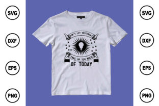 Don't Let Yesterday Take Up Too Much of Graphic Print Templates By BDB Design Store