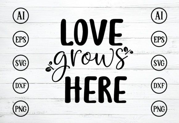 Love Grows Here Design Svg Graphic