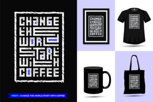 Tshirt Change the World Start with Coffe Graphic Print Templates By visitindonesia