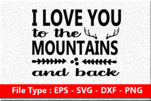 I Love You to the Mountains and Back Graphic Print Templates By rumanulislam2014