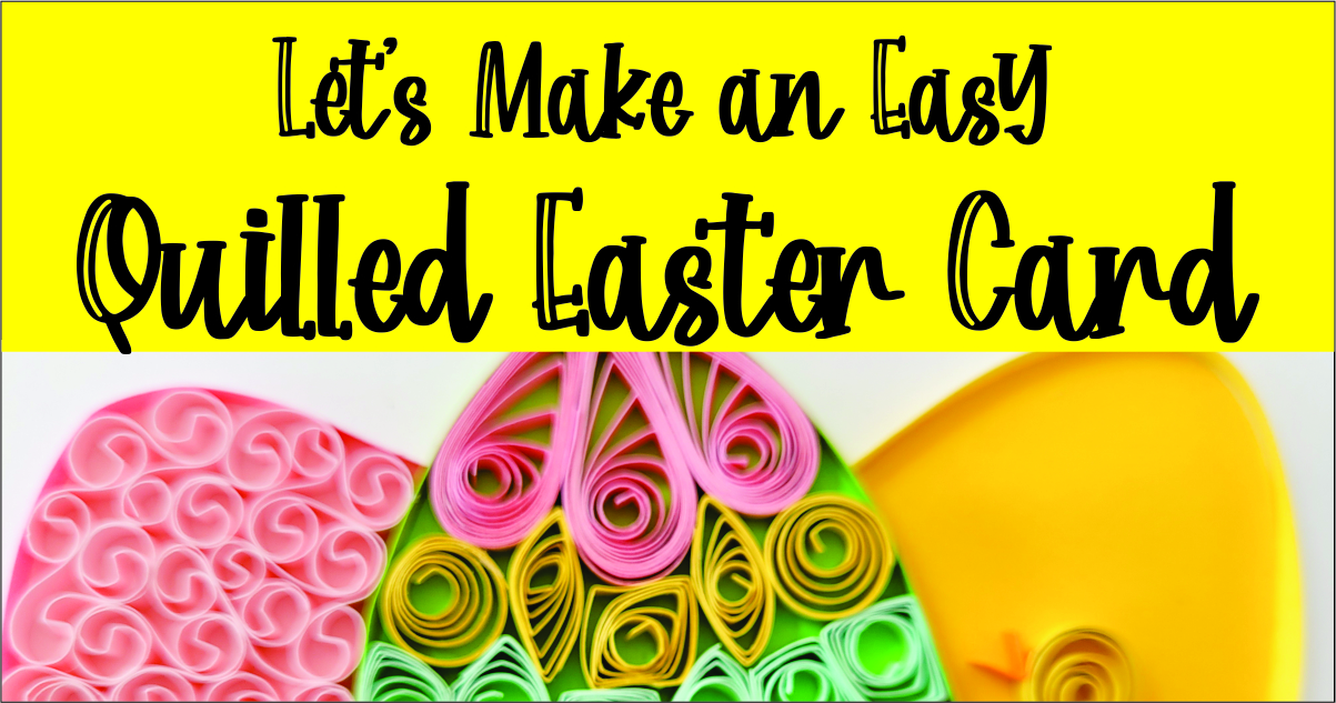Let's Make an Easy Quilled Easter Card