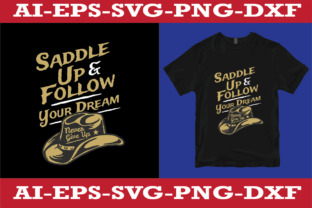 Saddle Up and Follow Your Dream Graphic Print Templates By sujonrana788