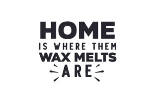 Home is Where Them Wax Melts Are Hobbies Craft Cut File By Creative Fabrica Crafts