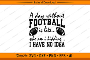 A Day Without Football is Like... Graphic Print Templates By sketchbundle