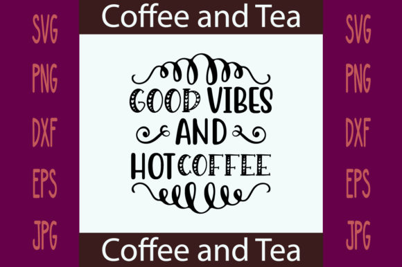 Good Vibes and Hot Coffee Graphic Crafts By printSVG