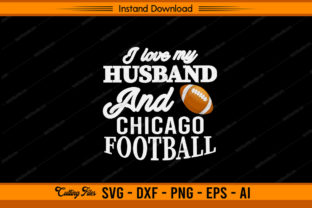 I Love My Husband and Chicago Football Graphic Print Templates By sketchbundle