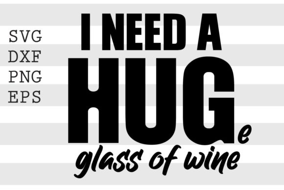I Need a HUGe Glass of Wine SVG Graphic Crafts By spoonyprint