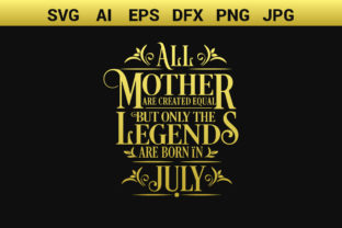 The Legends Are Born in July Graphic Crafts By Sharif54
