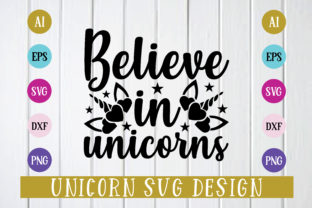 Print on Demand: Believe in Unicorns Svg Design Graphic Print Templates By BDB_Graphics