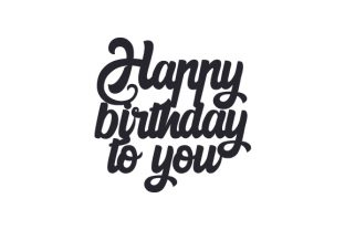 Happy Birthday to You Quotes Craft Cut File By Creative Fabrica Crafts