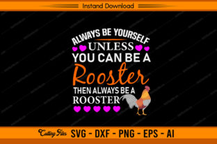 Always Be Yourself Unless Rooster Graphic Print Templates By sketchbundle