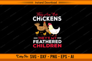 They Are Not Chickens They're Children Graphic Print Templates By sketchbundle