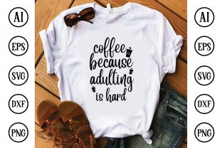 Coffee Because Adulting is Hard Graphic Crafts By BDB Design Store