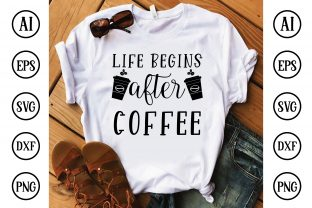 Life Begins After Coffee Graphic Crafts By BDB Design Store