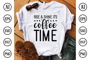 Rise & Shine It's Coffee Time Graphic Crafts By Printable Store
