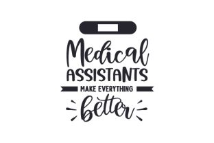 Medical Assistants Make Everything Better Medical Craft Cut File By Creative Fabrica Crafts