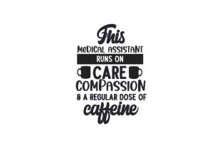 This Medical Assistant Runs on Care, Compassion & a Regular Dose of Caffeine Medical Craft Cut File By Creative Fabrica Crafts