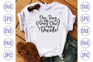 One Day or Day One You Decide Graphic Crafts By ismetarabd