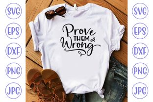 Prove Them Wrong Graphic Crafts By ismetarabd