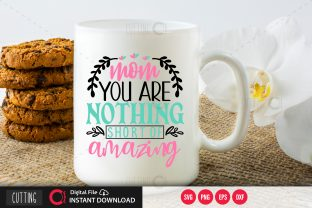 Print on Demand: Mom You Are Nothing Short of Amazing Svg Graphic Crafts By PrintableSvg