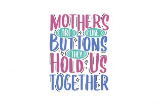 Print on Demand: Mothers Are Like Buttons, They Hold Us Graphic Crafts By Netart