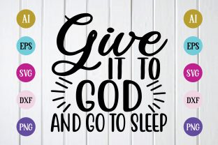 Print on Demand: Give It to God and Go to Sleep Svg Gráfico Plantillas para Impresión Por BDB_Graphics