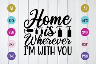 Print on Demand: Home is Wherever I'm with You Svg Design Graphic Print Templates By BDB_Graphics