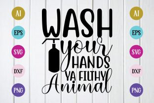 Print on Demand: Wash Your Hands Ya Filthy Animal Svg Graphic Print Templates By BDB_Graphics