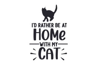 I'd Rather Be at Home with My Cat Animals Craft Cut File By Creative Fabrica Crafts