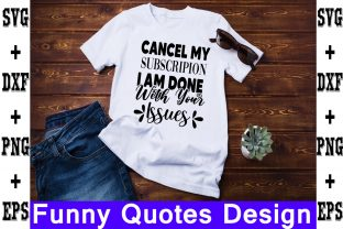 Print on Demand: Cancel My Subscripion, I Am Done with Your Issues Gráfico Crafts Por svgbundle