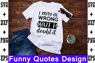 Print on Demand: I May Be Wrong, but I Doubt It Gráfico Crafts Por svgbundle
