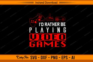 I'd Rather Be Playing Video Games Graphic Print Templates By sketchbundle