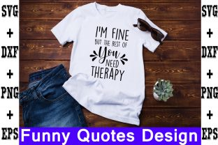 Print on Demand: I'm Fine,but the Rest of You Need Therapy Gráfico Crafts Por svgbundle
