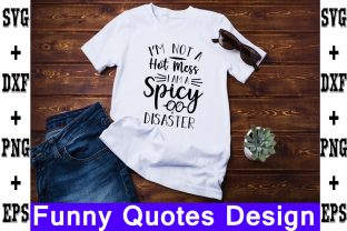 Print on Demand: I'm Not a Hot Mess, I Am a Spicy Disaster Gráfico Crafts Por svgbundle