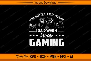 I'm Sorry for Wait I Said I Was Gaming Graphic Print Templates By sketchbundle