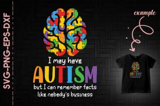 Print on Demand: May Have Autism but I Can Remember Facts Graphic Crafts By Utenbaw