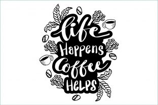 Life Happens Coffee Helps Graphic Crafts By han.dhini