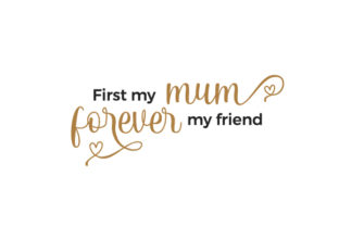First My Mum Forever My Friend Mother's Day Craft Cut File By Creative Fabrica Crafts