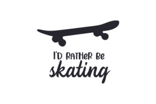 I'd Rather Be Skating Hobbies Craft Cut File By Creative Fabrica Crafts