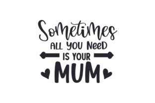 Sometimes All You Need is Your Mum Mother's Day Craft Cut File By Creative Fabrica Crafts