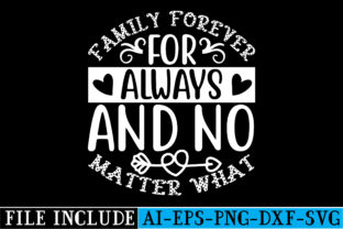 Family Forever for Always and No Matter Graphic Crafts By beautycrafts360