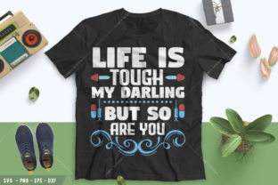 Life is Tough My Darling but so Are You Graphic Print Templates By Comfy Design