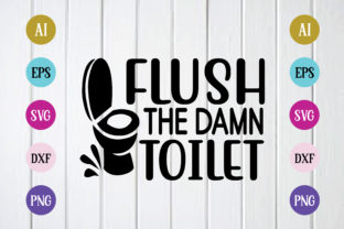 Print on Demand: Flush the Damn Toilet Graphic Print Templates By BDB_Graphics