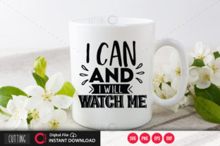 Print on Demand: I Can and I Will Watch Me Svg Graphic Crafts By PrintableSvg