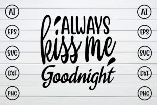 Always Kiss Me Goodnight Graphic Crafts By Printable Store